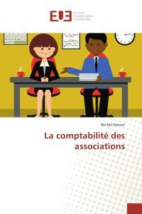 La comptabilité des associations Michel Hamon Edité par Editions universitaires europeennes EUE (2018) ISBN 10 : 6202286296 ISBN 13 : 9786202286299
